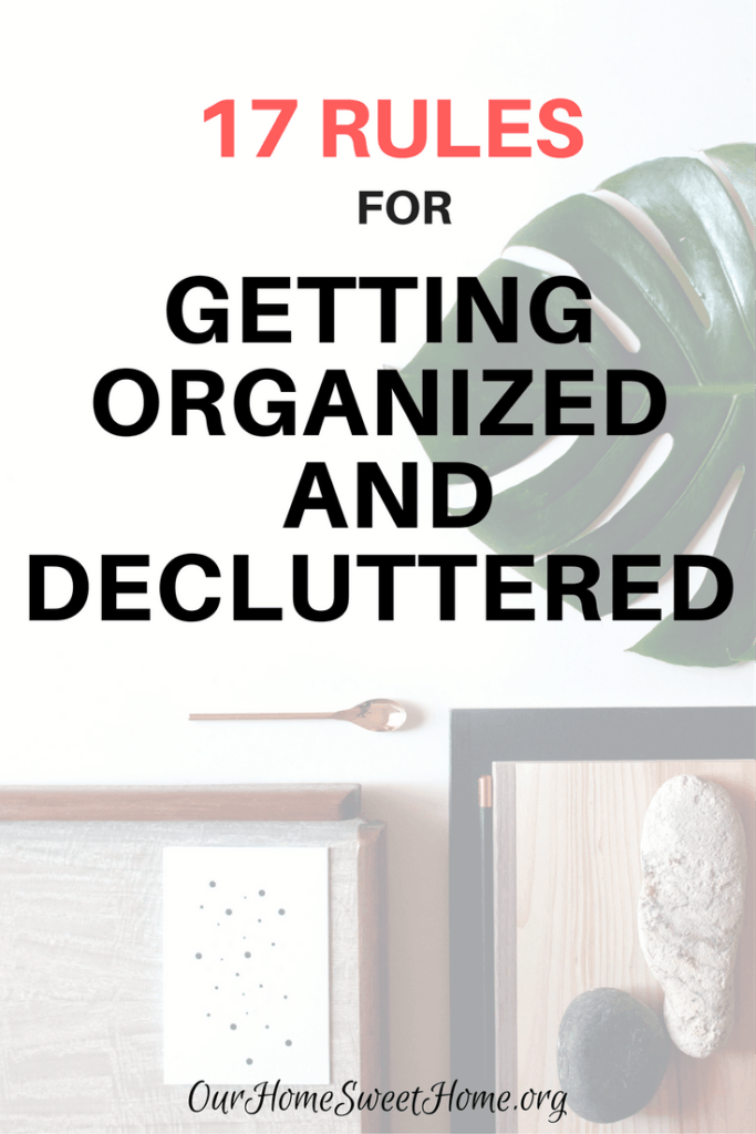 17 Rules For Getting Organized and Decluttered