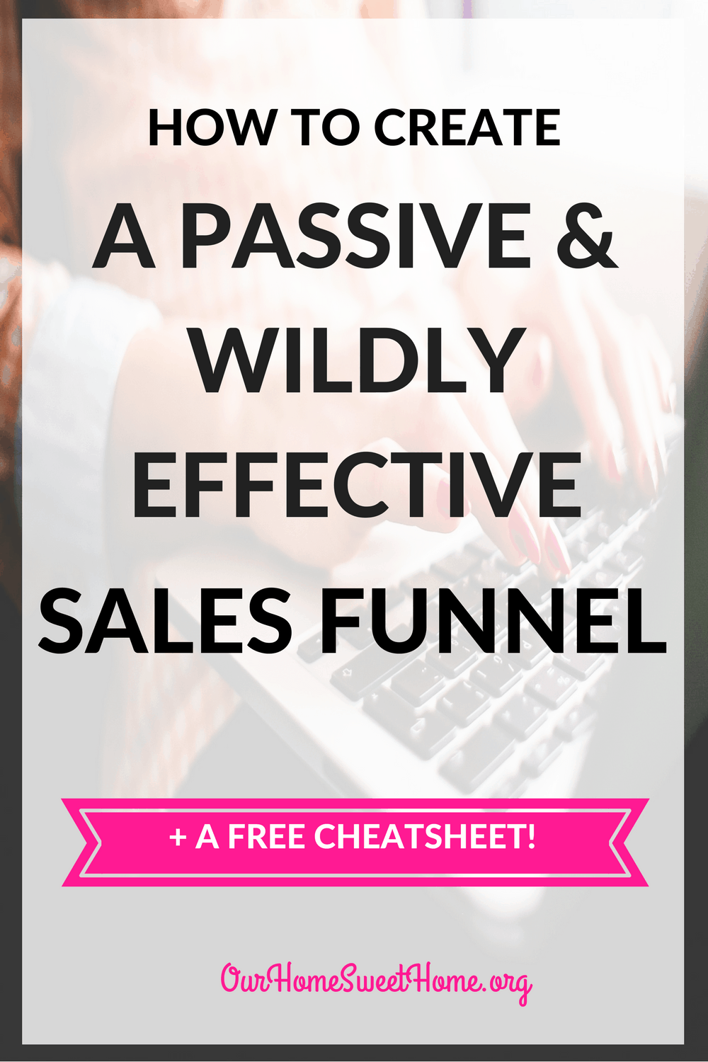 How To Create a Passive and Wildly Effective Sales Funnel