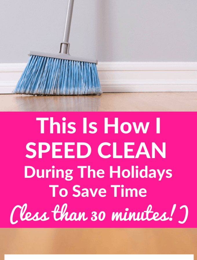 Speed Cleaning During The Holidays To Save Time (less than 30 minutes!)
