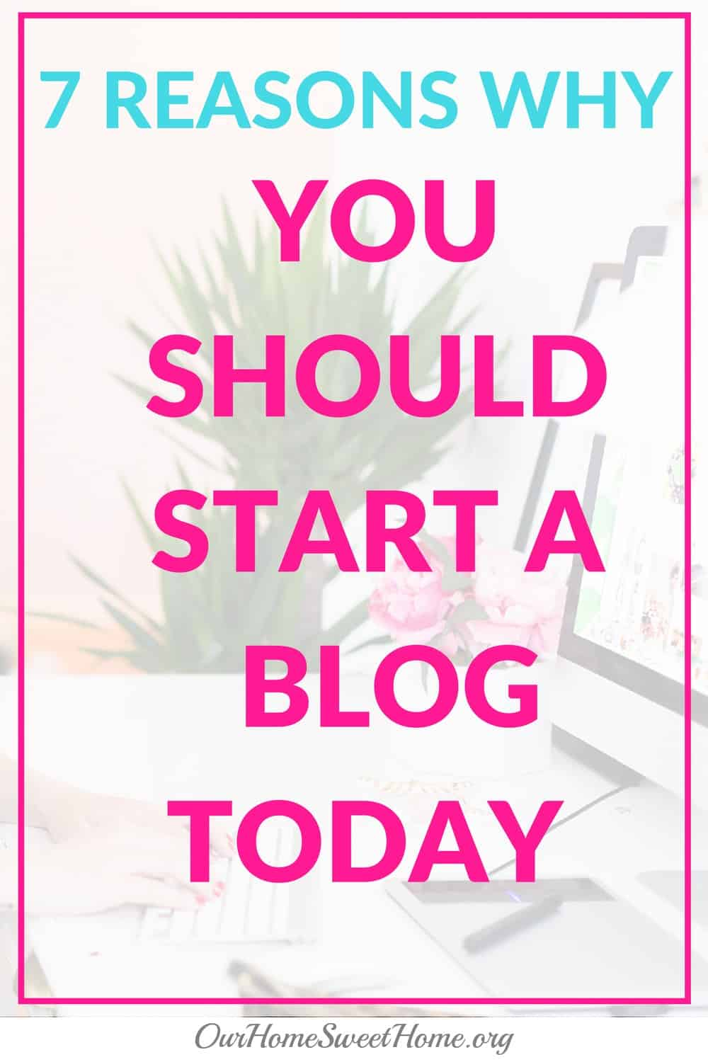 7 Reasons Why You Should Start a Blog Today