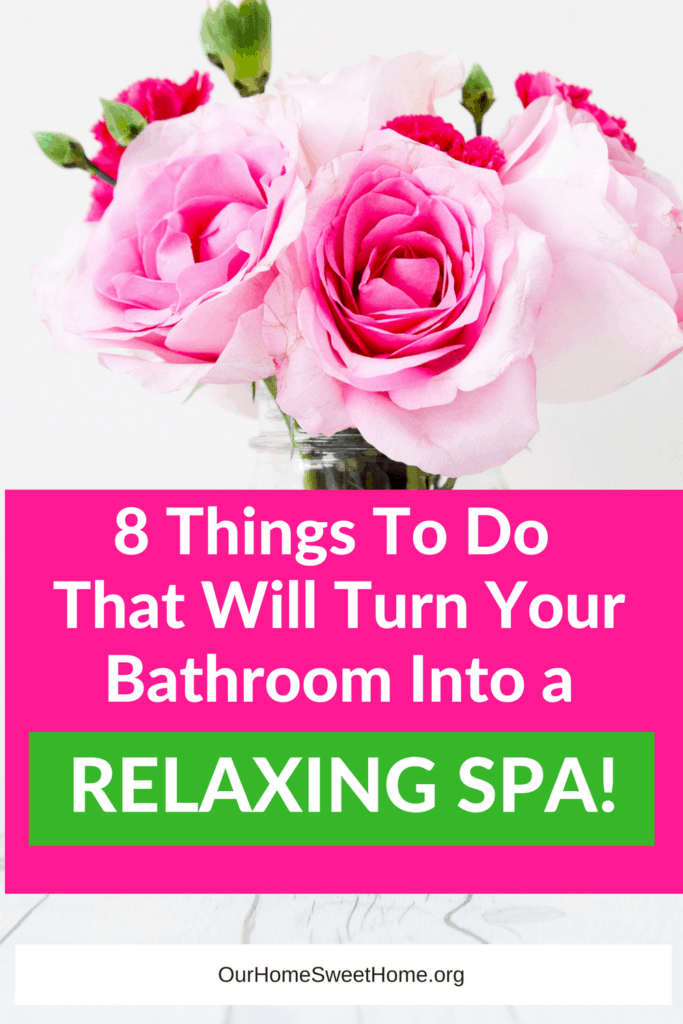 How To Transform Your Bathroom Into a Spa - 8 Things You Could Do To Turn Your Bathroom Into a Spa