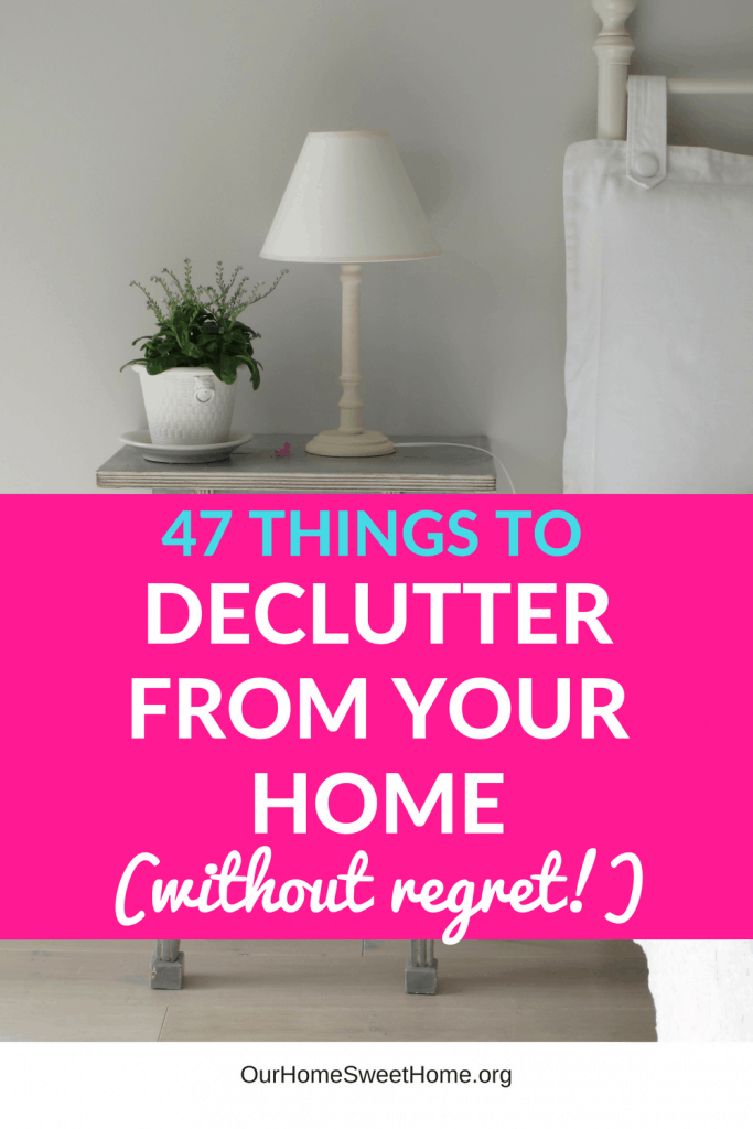 47 Things To Declutter From Your Home (without regret!)