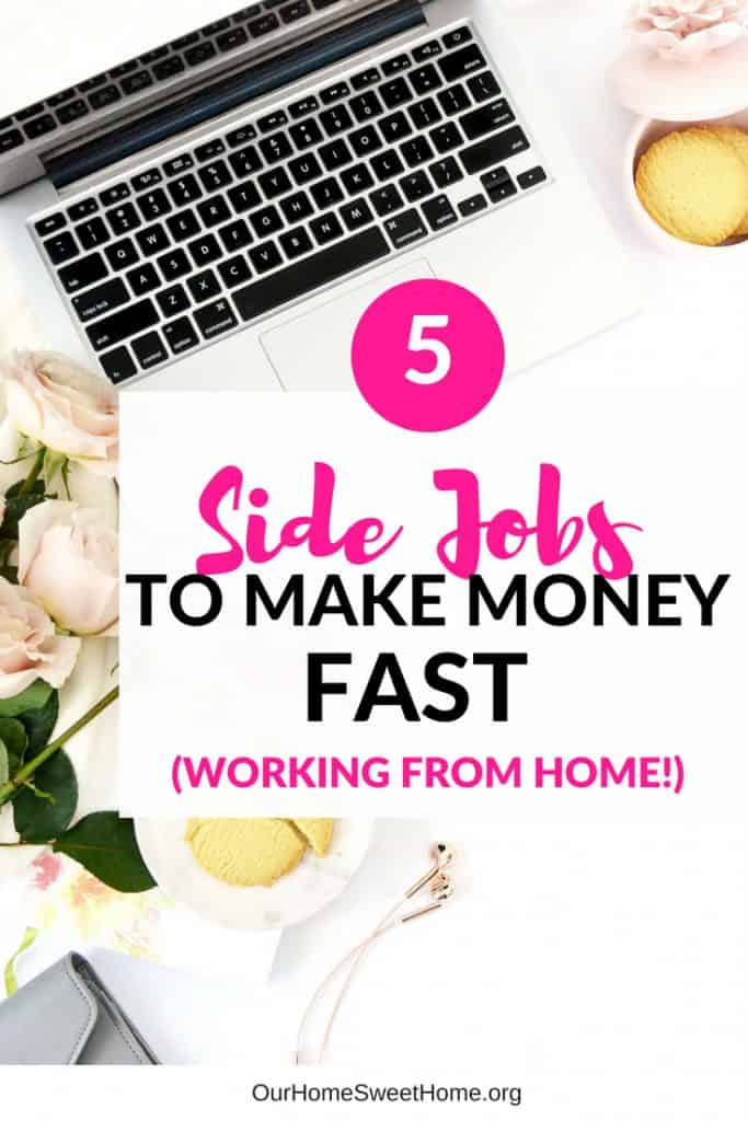 5 Side Jobs To Make Money Fast -Working From Home!